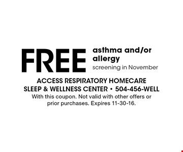 Free asthma and/ or allergy screening in November. With this coupon. Not valid with other offers or prior purchases. Expires 12-9-16.