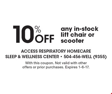 10% off any in-stock lift chair or scooter. With this coupon. Not valid with other offers or prior purchases. Expires 1-6-17.
