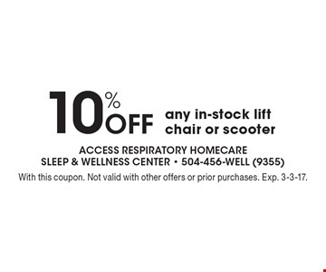 10% Off any in-stock lift chair or scooter. With this coupon. Not valid with other offers or prior purchases. Exp. 3-3-17.