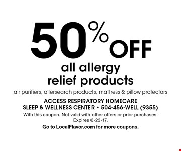 50% Off all allergy relief products air purifiers, allersearch products, mattress & pillow protectors. With this coupon. Not valid with other offers or prior purchases. Expires 6-23-17. Go to LocalFlavor.com for more coupons.