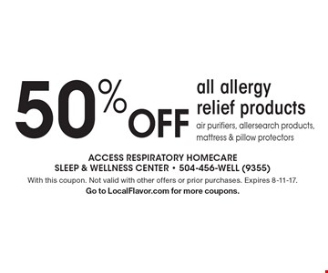 50% Off all allergy relief products. Air purifiers, allersearch products, mattress & pillow protectors. With this coupon. Not valid with other offers or prior purchases. Expires 8-11-17. Go to LocalFlavor.com for more coupons.