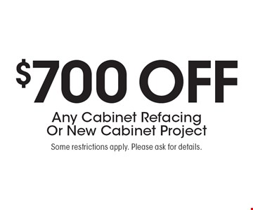 $700 off Any Cabinet Refacing Or New Cabinet Project. Some restrictions apply. Please ask for details.