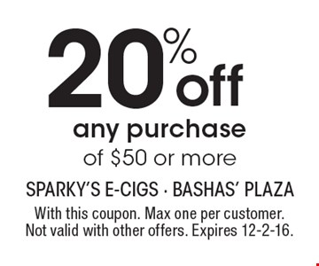 20% off any purchase of $50 or more. With this coupon. Max one per customer. Not valid with other offers. Expires 12-2-16.