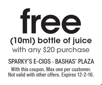 Free (10ml) bottle of juice with any $20 purchase. With this coupon. Max one per customer. Not valid with other offers. Expires 12-2-16.