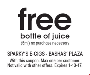 Free bottle of juice (5ml) no purchase necessary. With this coupon. Max one per customer. Not valid with other offers. Expires 1-13-17.
