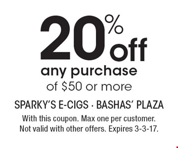 20% off any purchase of $50 or more. With this coupon. Max one per customer. Not valid with other offers. Expires 3-3-17.