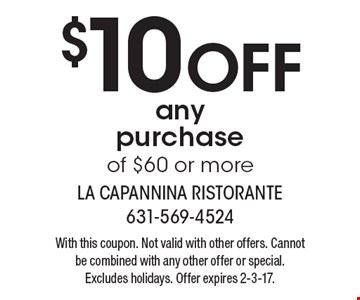 $10 off any purchase of $60 or more. With this coupon. Not valid with other offers. Cannot be combined with any other offer or special. Excludes holidays. Offer expires 2-3-17.
