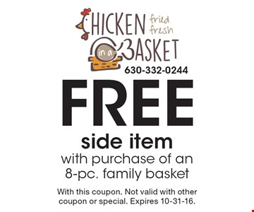 Free side item with purchase of an 8-pc. family basket. With this coupon. Not valid with other coupon or special. Expires 10-31-16.