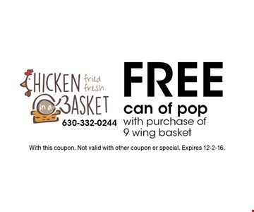 Free can of pop with purchase of 9 wing basket. With this coupon. Not valid with other coupon or special. Expires 12-2-16.