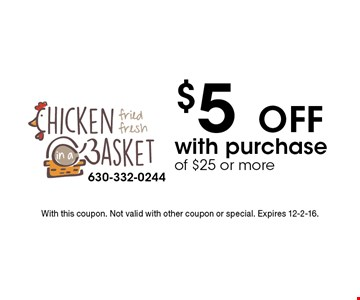 $5 off with purchase of $25 or more. With this coupon. Not valid with other coupon or special. Expires 12-2-16.