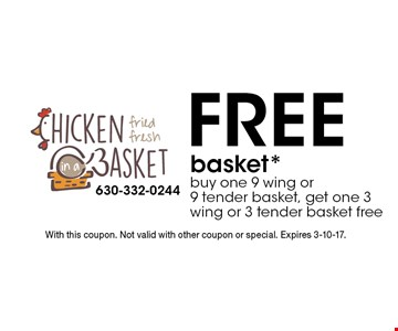 Free basket. Buy one 9 wing or 9 tender basket, get one 3 wing or 3 tender basket free. With this coupon. Not valid with other coupon or special. Expires 3-10-17.