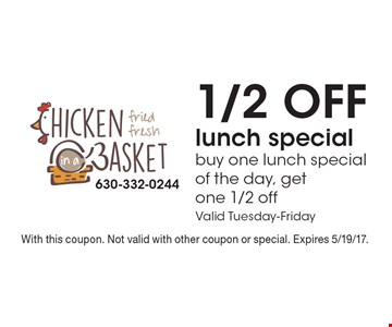 1/2 off lunch special, Buy one lunch special of the day, get one 1/2 off. Valid Tuesday-Friday. With this coupon. Not valid with other coupon or special. Expires 5/19/17.