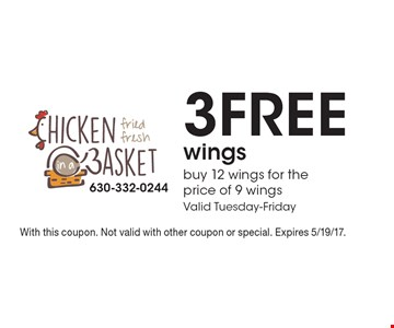 3 Free wings, buy 12 wings for the price of 9 wings. Valid Tuesday-Friday. With this coupon. Not valid with other coupon or special. Expires 5/19/17.