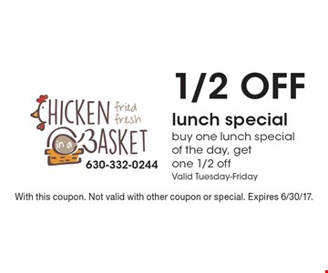 1/2 off lunch special. Buy one lunch special of the day, get one 1/2 off. Valid Tuesday-Friday. With this coupon. Not valid with other coupon or special. Expires 6/30/17.