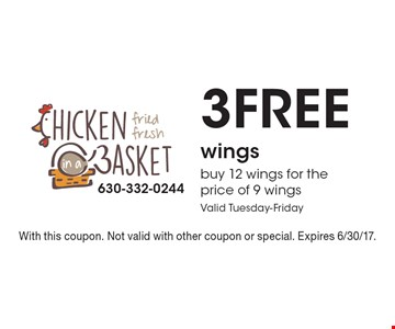 3 Free wings buy 12 wings for the price of 9 wings. Valid Tuesday-Friday. With this coupon. Not valid with other coupon or special. Expires 6/30/17.