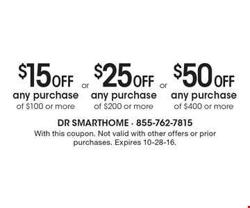 $15 off any purchase of $100 or more OR $25 off any purchase of $200 or more OR $50 off any purchase of $400 or more. With this coupon. Not valid with other offers or prior purchases. Expires 10-28-16.