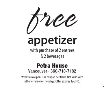 Free appetizer with purchase of 2 entrees & 2 beverages. With this coupon. One coupon per table. Not valid with other offers or on holidays. Offer expires 12-2-16.
