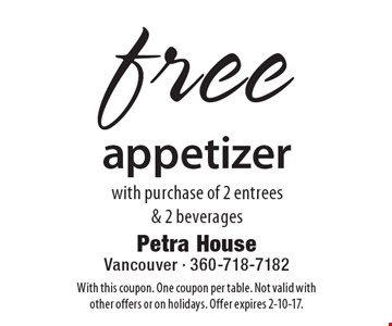 free appetizer with purchase of 2 entrees & 2 beverages. With this coupon. One coupon per table. Not valid with other offers or on holidays. Offer expires 2-10-17.
