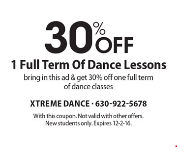30% Off 1 Full Term Of Dance Lessons. Bring in this ad & get 30% off one full term of dance classes. With this coupon. Not valid with other offers. New students only. Expires 12-2-16.