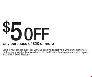 $5 OFF any purchase of $20 or more. Limit 1 voucher per guest per visit. No cash value. Not valid with any other offers or discounts. Valid only at Woodland Hills and Encino Pieology restaurants. Expires 11/30/16  2016 Pieology