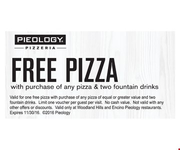 Free Pizza with purchase of any pizza & 2 fountain drinks. Valid for 1 free pizza with purchase of equal or greater value and 2 fountain drinks. Limit 1 voucher per quest per visit. No cash value. Not valid with any other offers or discounts. Valid only at Woodland Hills and Encino Pieology restaurants. Expires 11/30/16  2016 Pieology