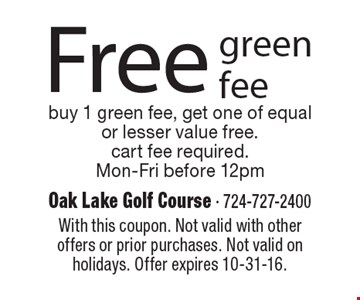 Free green fee. Buy 1 green fee, get one of equal or lesser value free. Cart fee required. Mon-Fri before 12pm. With this coupon. Not valid with other offers or prior purchases. Not valid on holidays. Offer expires 10-31-16.