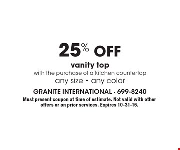 25% off vanity top with the purchase of a kitchen countertop any size - any color. Must present coupon at time of estimate. Not valid with other offers or on prior services. Expires 10-31-16.