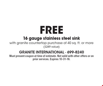 free 16 gauge stainless steel sink with granite countertop purchase of 40 sq. ft. or more ($249 value). Must present coupon at time of estimate. Not valid with other offers or on prior services. Expires 10-31-16.