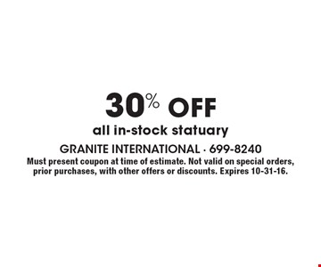 30% off all in-stock statuary. Must present coupon at time of estimate. Not valid on special orders, prior purchases, with other offers or discounts. Expires 10-31-16.
