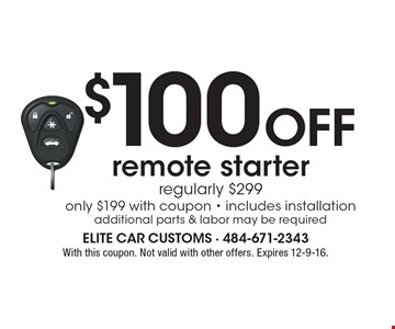 $100 off remote starter, regularly $299. Only $199 with coupon - includes installation. Additional parts & labor may be required. With this coupon. Not valid with other offers. Expires 12-9-16.