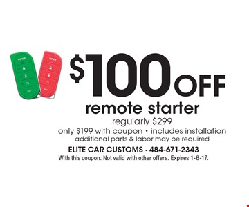 $100 Off remote starter, regularly $299, only $199 with coupon - includes installation, additional parts & labor may be required. With this coupon. Not valid with other offers. Expires 1-6-17.