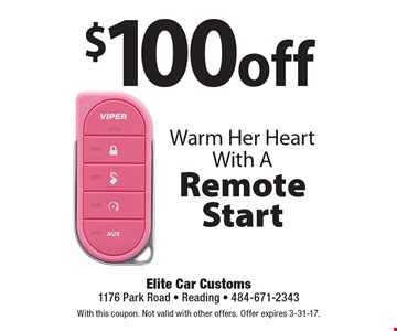 Warm Her Heart With A $100 off Remote Start. With this coupon. Not valid with other offers. Offer expires 3-31-17.