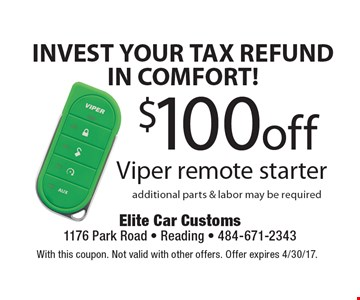 INVEST YOUR TAX REFUND IN COMFORT! $100 off Viper remote starter additional parts & labor may be required. With this coupon. Not valid with other offers. Offer expires 4/30/17.