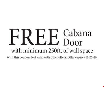 Free cabana door with minimum 250ft. of wall space. With this coupon. Not valid with other offers. Offer expires 11-25-16.