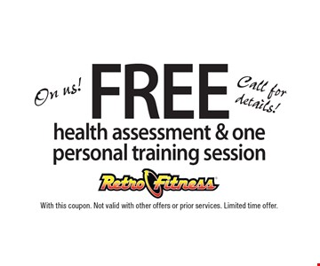 FREE health assessment & one personal training session. On us! Call for details! With this coupon. Not valid with other offers or prior services. Limited time offer.