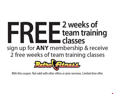 FREE 2 weeks of team training classes. Sign up for any membership & receive 2 free weeks of team training classes. With this coupon. Not valid with other offers or prior services. Limited time offer.