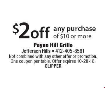 $2 off any purchase of $10 or more. Not combined with any other offer or promotion. One coupon per table. Offer expires 10-28-16. CLIPPER