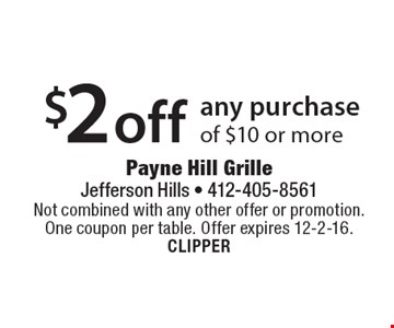 $2 off any purchase of $10 or more. Not combined with any other offer or promotion. One coupon per table. Offer expires 12-2-16. CLIPPER