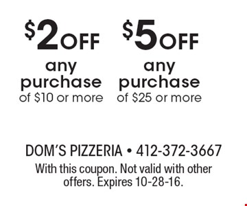 $5 off any purchase of $25 or more. $2 off any purchase of $10 or more. With this coupon. Not valid with other offers. Expires 10-28-16.