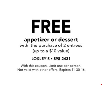 Free appetizer or dessert with the purchase of 2 entrees (up to a $10 value). With this coupon. Limit one per person. Not valid with other offers. Expires 11-30-16.