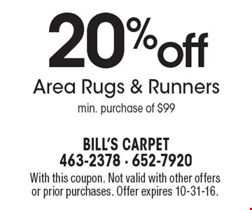 20% off Area Rugs & Runners (min. purchase of $99). With this coupon. Not valid with other offers or prior purchases. Offer expires 10-31-16.