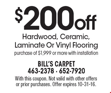 $200 off Hardwood, Ceramic, Laminate Or Vinyl Flooring purchase of $1,999 or more with installation. With this coupon. Not valid with other offers or prior purchases. Offer expires 10-31-16.