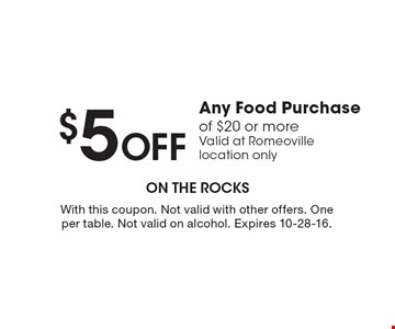 $5 Off Any Food Purchase of $20 or more. Valid at Romeoville location only. With this coupon. Not valid with other offers. One per table. Not valid on alcohol. Expires 10-28-16.