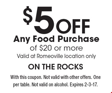$5 OFF Any Food Purchase of $20 or more. Valid at Romeoville location only. With this coupon. Not valid with other offers. One per table. Not valid on alcohol. Expires 2-3-17.