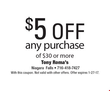 $5 off any purchase of $30 or more. With this coupon. Not valid with other offers. Offer expires 1-27-17.