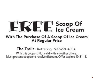 Free Scoop Of Ice Cream With The Purchase Of A Scoop Of Ice Cream At Regular Price. With this coupon. Not valid with any other offers. Must present coupon to receive discount. Offer expires 10-31-16.