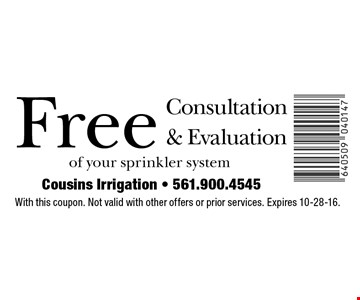 Free Consultation & Evaluation of your sprinkler system. With this coupon. Not valid with other offers or prior services. Expires 10-28-16.