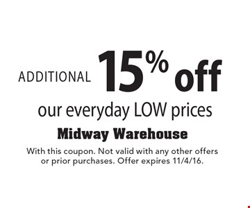 ADDITIONAL 15% off our everyday LOW prices. With this coupon. Not valid with any other offers or prior purchases. Offer expires 11/4/16.