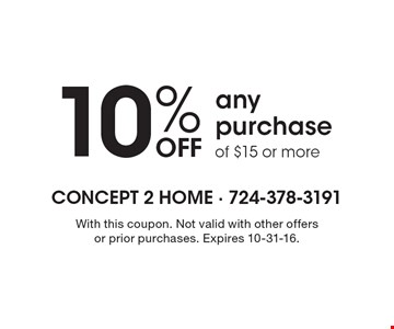 10% off any purchase of $15 or more. With this coupon. Not valid with other offers or prior purchases. Expires 10-31-16.