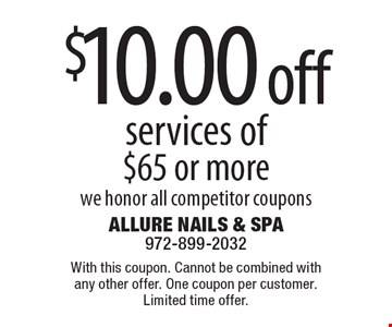 $10.00 off services of $65 or more we honor all competitor coupons. With this coupon. Cannot be combined with any other offer. One coupon per customer. Limited time offer.